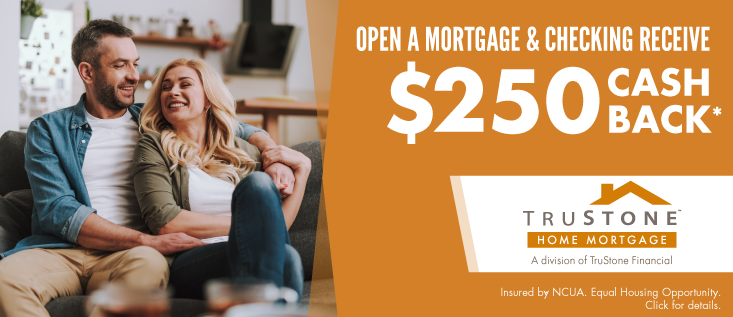 Open a Mortgage & Checking receive $250 Cash back*