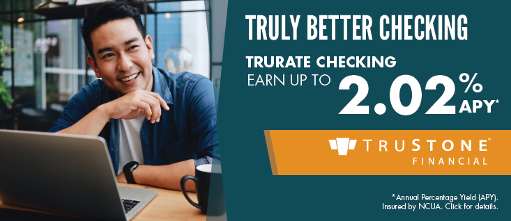 TruRate Checking Earn Up to 2.02% APY